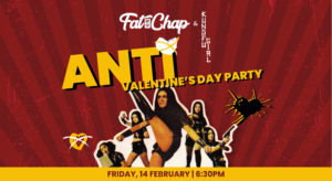 Anti-Valentine's Day Party at Fat Chap. With Happy Hour all night long, piñata smashing and live DJ music to sing your heart out to, you're bound to have a great time with meeting new friends!